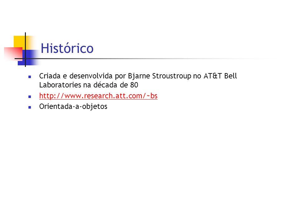 Histórico  Criada e desenvolvida por Bjarne Stroustroup no AT&T Bell Laboratories na década de 80  http://www.research.att.com/~bs http://www.resear