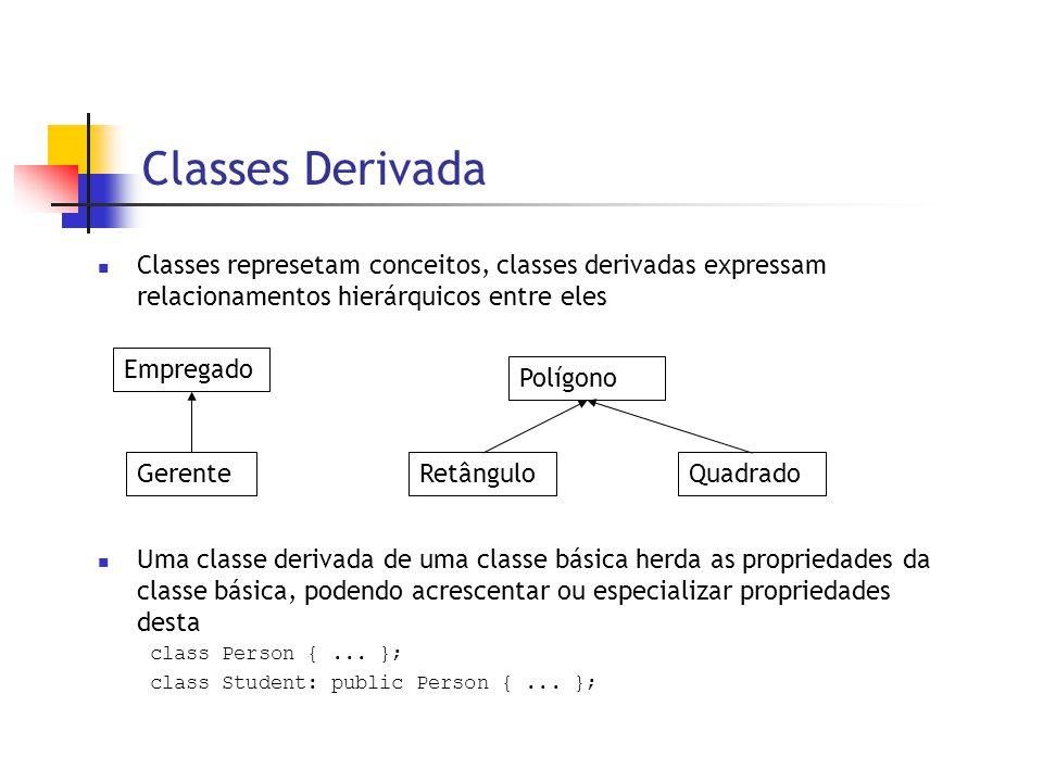 Classes Derivada  Classes represetam conceitos, classes derivadas expressam relacionamentos hierárquicos entre eles  Uma classe derivada de uma classe básica herda as propriedades da classe básica, podendo acrescentar ou especializar propriedades desta class Person {...
