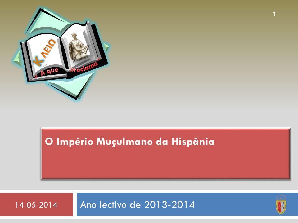 Ano lectivo de 2013-2014 14-05-2014 1 O Império Muçulmano da Hispânia