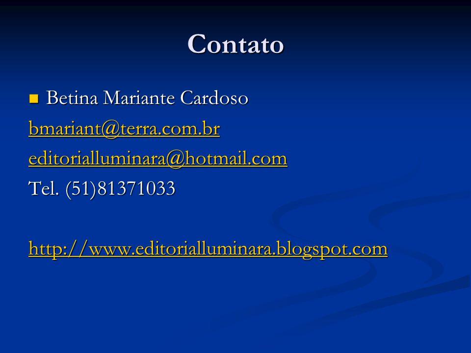 Contato  Betina Mariante Cardoso bmariant@terra.com.br editorialluminara@hotmail.com Tel. (51)81371033 http://www.editorialluminara.blogspot.com