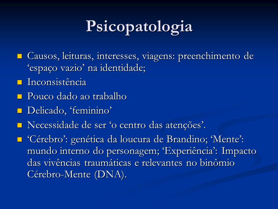 Psicopatologia  Causos, leituras, interesses, viagens: preenchimento de 'espaço vazio' na identidade;  Inconsistência  Pouco dado ao trabalho  Del