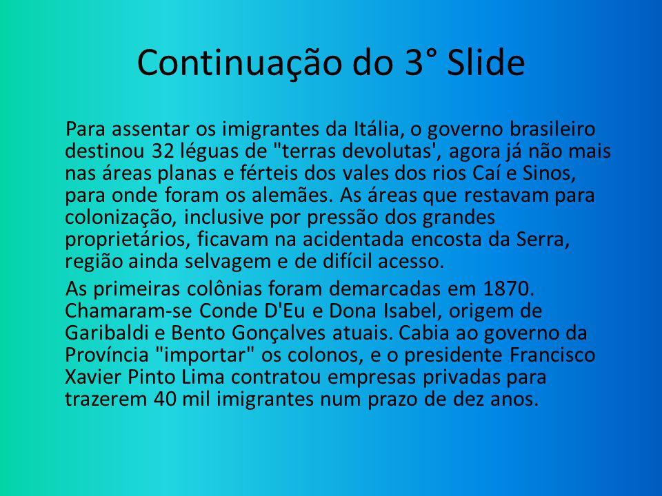 Continuação do 3° Slide Para assentar os imigrantes da Itália, o governo brasileiro destinou 32 léguas de