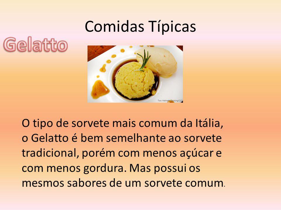 Comidas Típicas O tipo de sorvete mais comum da Itália, o Gelatto é bem semelhante ao sorvete tradicional, porém com menos açúcar e com menos gordura.