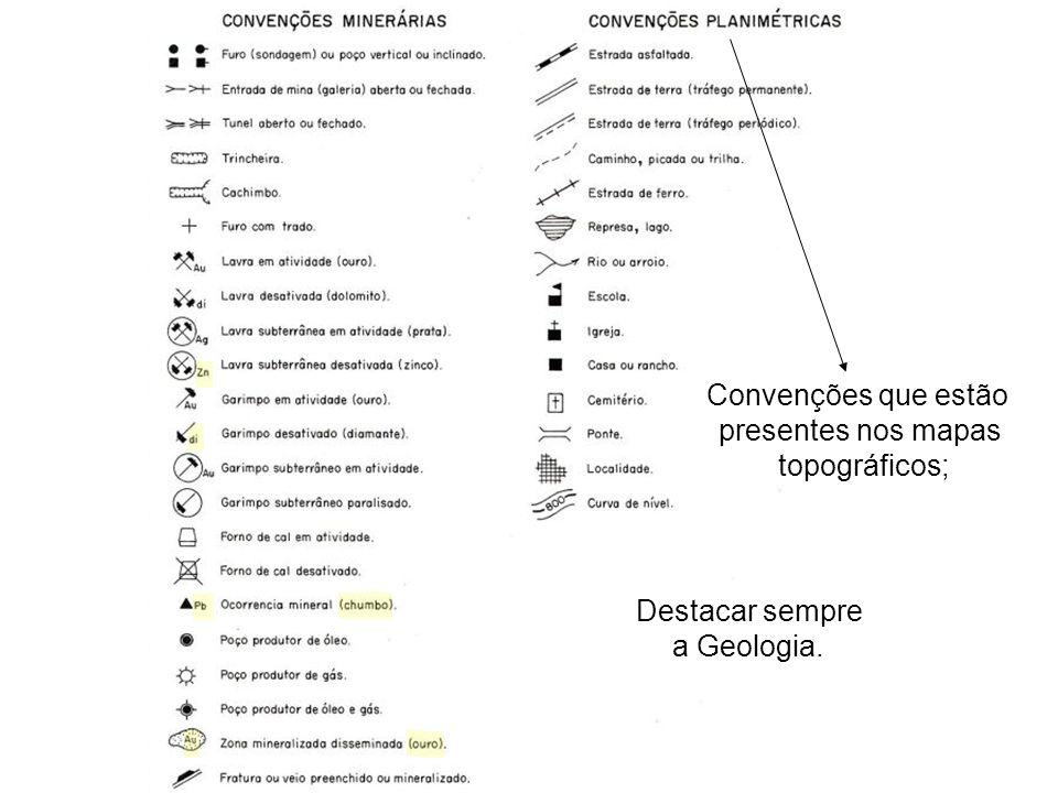 Convenções que estão presentes nos mapas topográficos; Destacar sempre a Geologia.