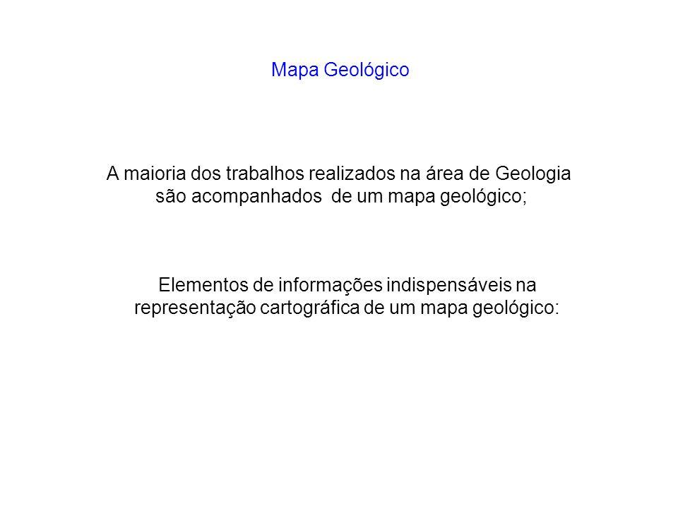Elementos de informações indispensáveis na representação cartográfica de um mapa geológico: A maioria dos trabalhos realizados na área de Geologia são