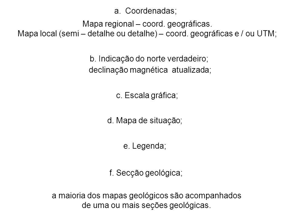 a maioria dos mapas geológicos são acompanhados de uma ou mais seções geológicas. a.Coordenadas; b. Indicação do norte verdadeiro; c. Escala gráfica;
