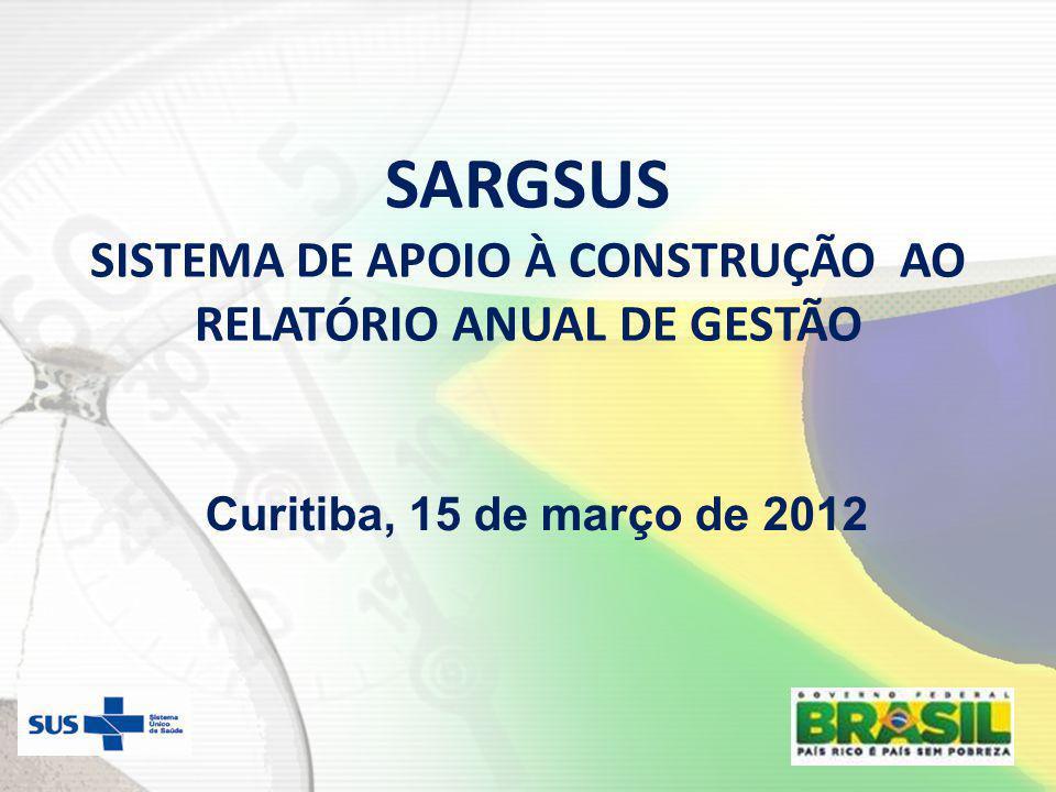 SARGSUS SISTEMA DE APOIO À CONSTRUÇÃO AO RELATÓRIO ANUAL DE GESTÃO Curitiba, 15 de março de 2012