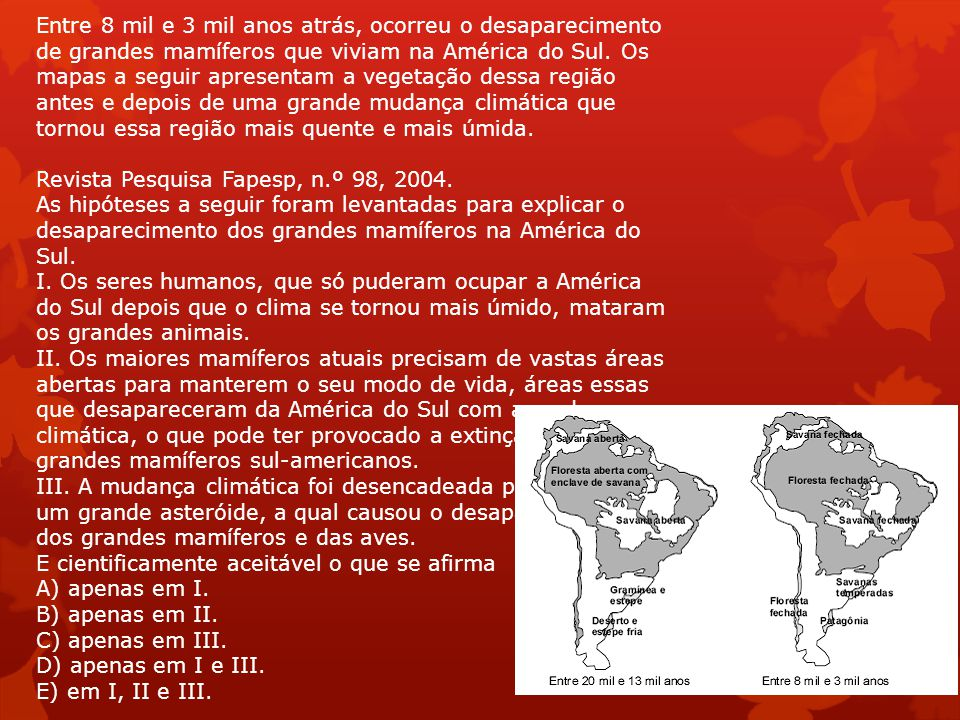 Entre 8 mil e 3 mil anos atrás, ocorreu o desaparecimento de grandes mamíferos que viviam na América do Sul. Os mapas a seguir apresentam a vegetação