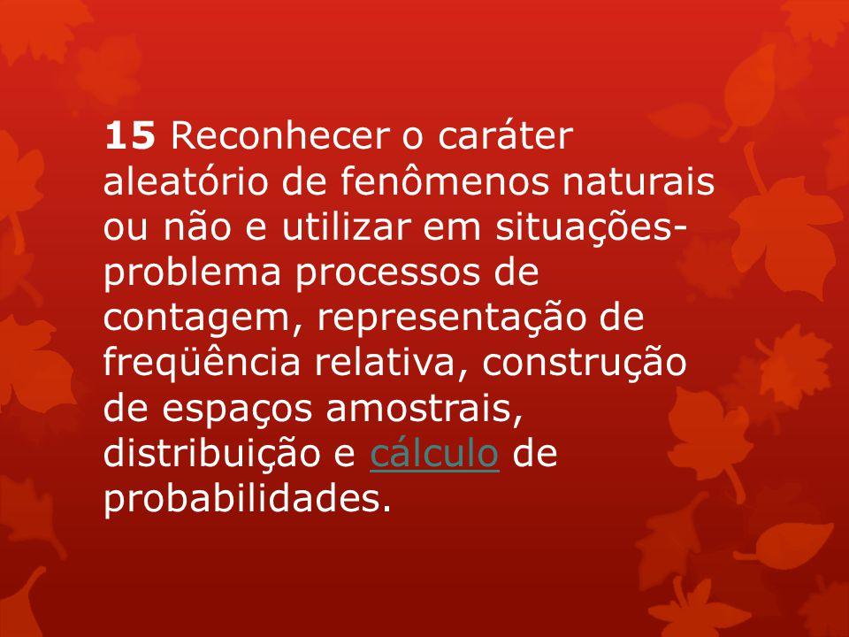 15 Reconhecer o caráter aleatório de fenômenos naturais ou não e utilizar em situações- problema processos de contagem, representação de freqüência re