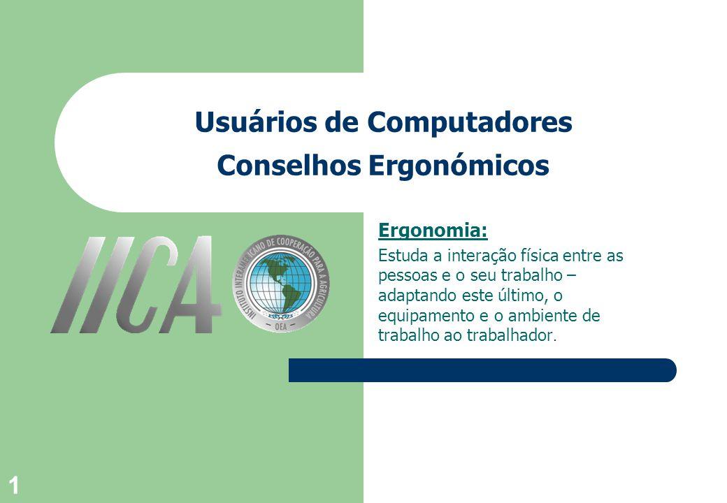 1 Usuários de Computadores Conselhos Ergonómicos Ergonomia: Estuda a interação física entre as pessoas e o seu trabalho – adaptando este último, o equipamento e o ambiente de trabalho ao trabalhador.