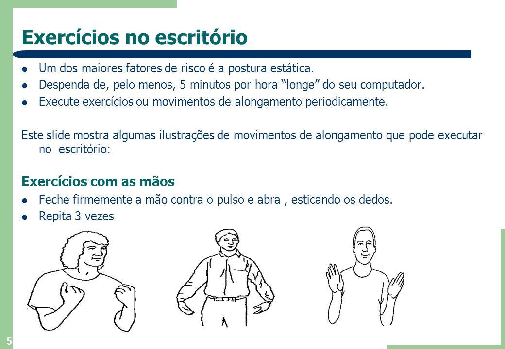 5 Exercícios no escritório  Um dos maiores fatores de risco é a postura estática.