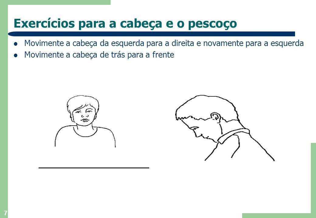 7 Exercícios para a cabeça e o pescoço  Movimente a cabeça da esquerda para a direita e novamente para a esquerda  Movimente a cabeça de trás para a frente