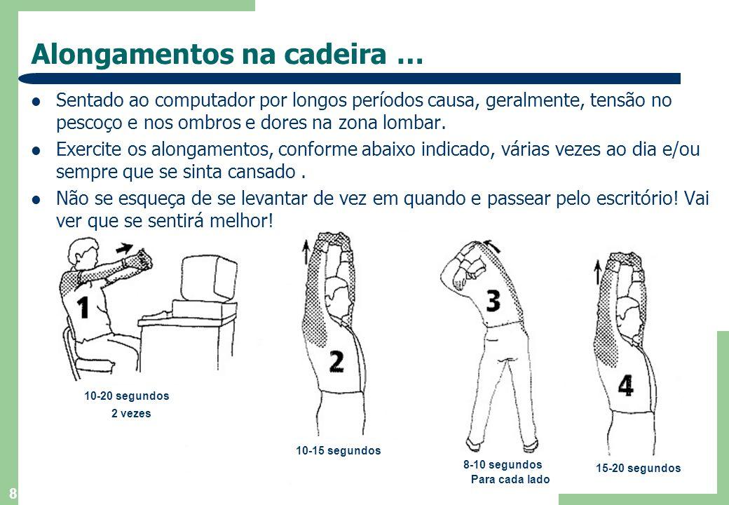 9 … Alongamentos na cadeira … 3-5 segundos 3 vezes 10-12 segundos Cada braço 10 segundos