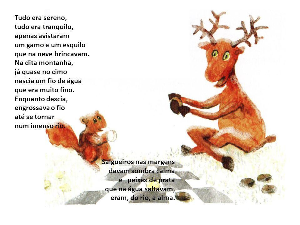 Tudo era sereno, tudo era tranquilo, apenas avistaram um gamo e um esquilo que na neve brincavam.