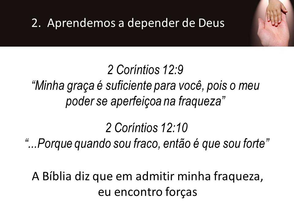 """2 Coríntios 12:10 """"...Porque quando sou fraco, então é que sou forte"""" 2 Coríntios 12:9 """"Minha graça é suficiente para você, pois o meu poder se aperfe"""