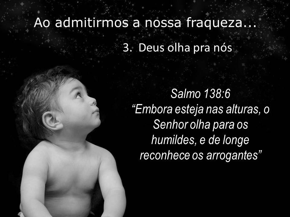 """Salmo 138:6 """"Embora esteja nas alturas, o Senhor olha para os humildes, e de longe reconhece os arrogantes"""" Salmo 138:6 """"Embora esteja nas alturas, o"""