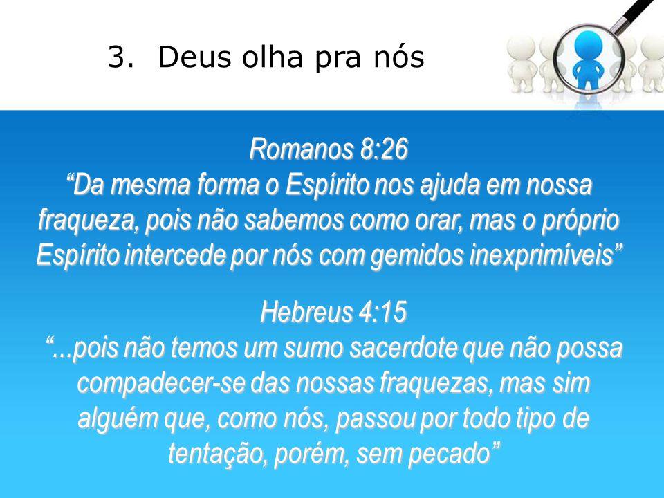 """Romanos 8:26 """"Da mesma forma o Espírito nos ajuda em nossa fraqueza, pois não sabemos como orar, mas o próprio Espírito intercede por nós com gemidos"""