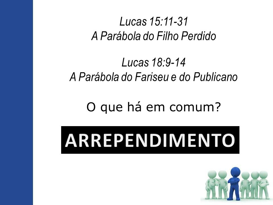 Lucas 15:7 Parábola da Ovelha perdida ...haverá maior júbilo no céu por um pecador que se arrepende, do que por noventa e nove justos que não necessitam de arrependimento
