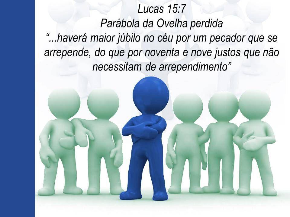 """Lucas 15:7 Parábola da Ovelha perdida """"...haverá maior júbilo no céu por um pecador que se arrepende, do que por noventa e nove justos que não necessi"""