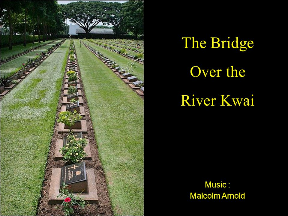 Music : Malcolm Arnold The Bridge Over the River Kwai