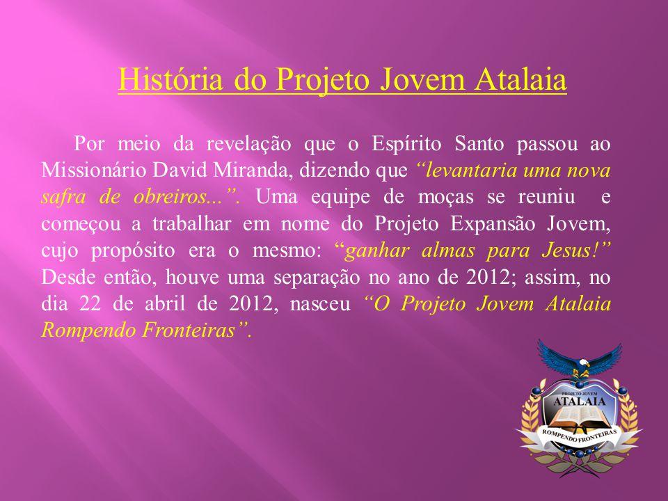 """História do Projeto Jovem Atalaia Por meio da revelação que o Espírito Santo passou ao Missionário David Miranda, dizendo que """"levantaria uma nova saf"""