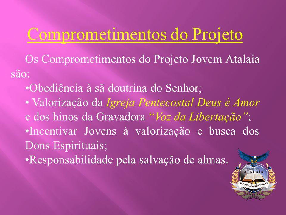 Comprometimentos do Projeto Os Comprometimentos do Projeto Jovem Atalaia são: •Obediência à sã doutrina do Senhor; • Valorização da Igreja Pentecostal