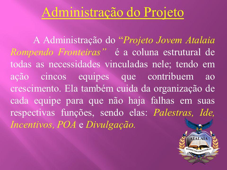 """Administração do Projeto A Administração do """"Projeto Jovem Atalaia Rompendo Fronteiras"""" é a coluna estrutural de todas as necessidades vinculadas nele"""