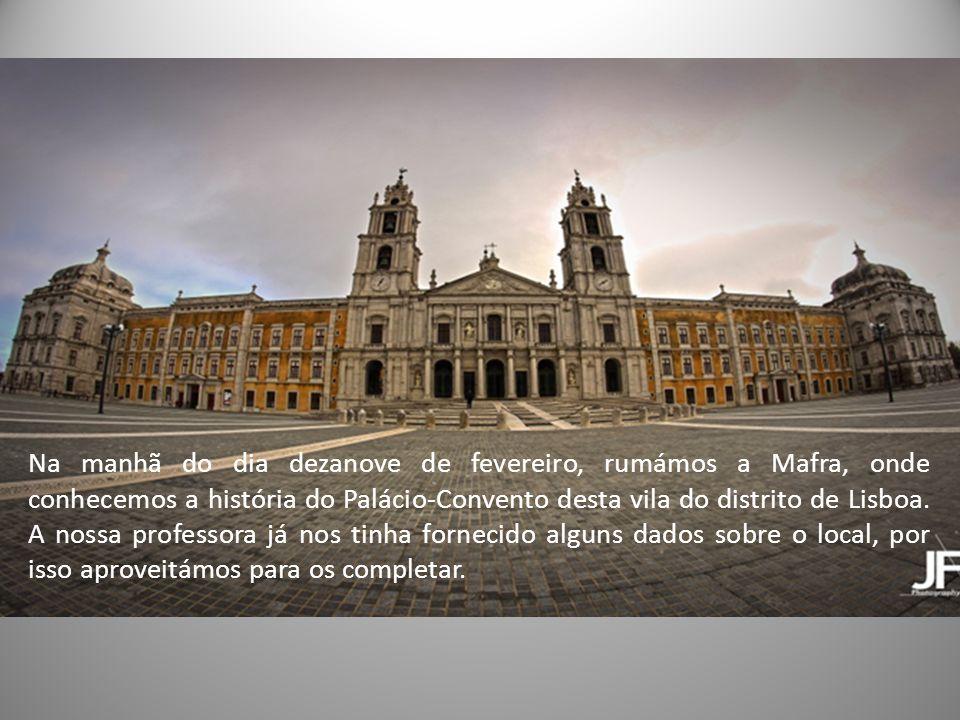 Na manhã do dia dezanove de fevereiro, rumámos a Mafra, onde conhecemos a história do Palácio-Convento desta vila do distrito de Lisboa. A nossa profe