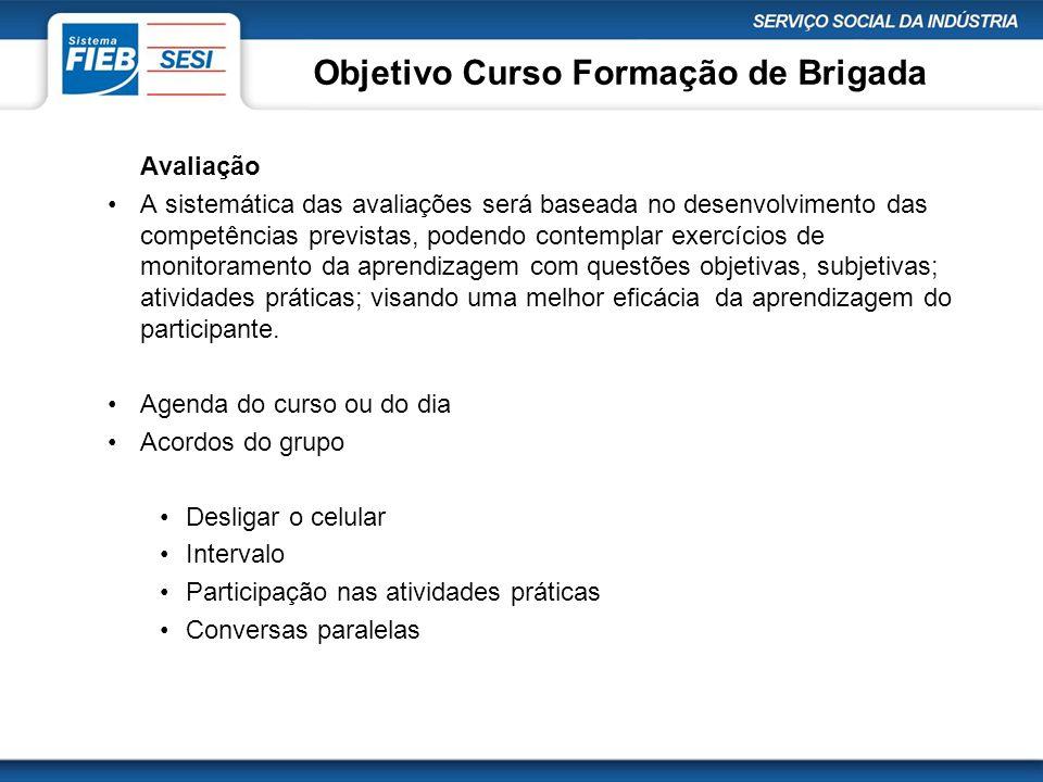 Objetivo Curso Formação de Brigada Avaliação •A sistemática das avaliações será baseada no desenvolvimento das competências previstas, podendo contemp