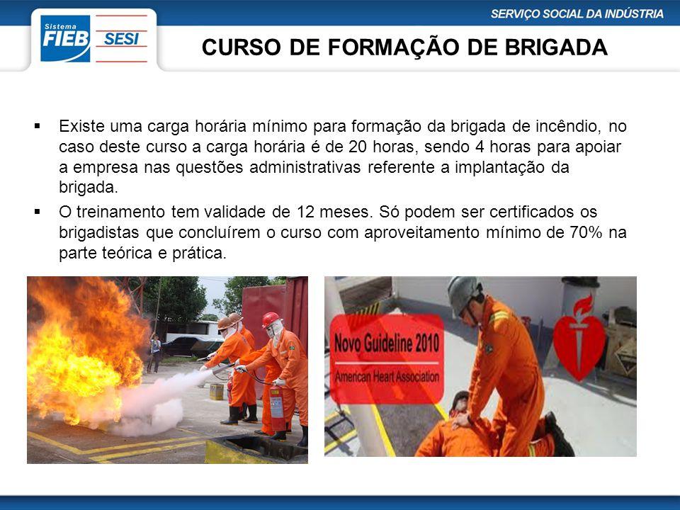 CURSO DE FORMAÇÃO DE BRIGADA  Existe uma carga horária mínimo para formação da brigada de incêndio, no caso deste curso a carga horária é de 20 horas
