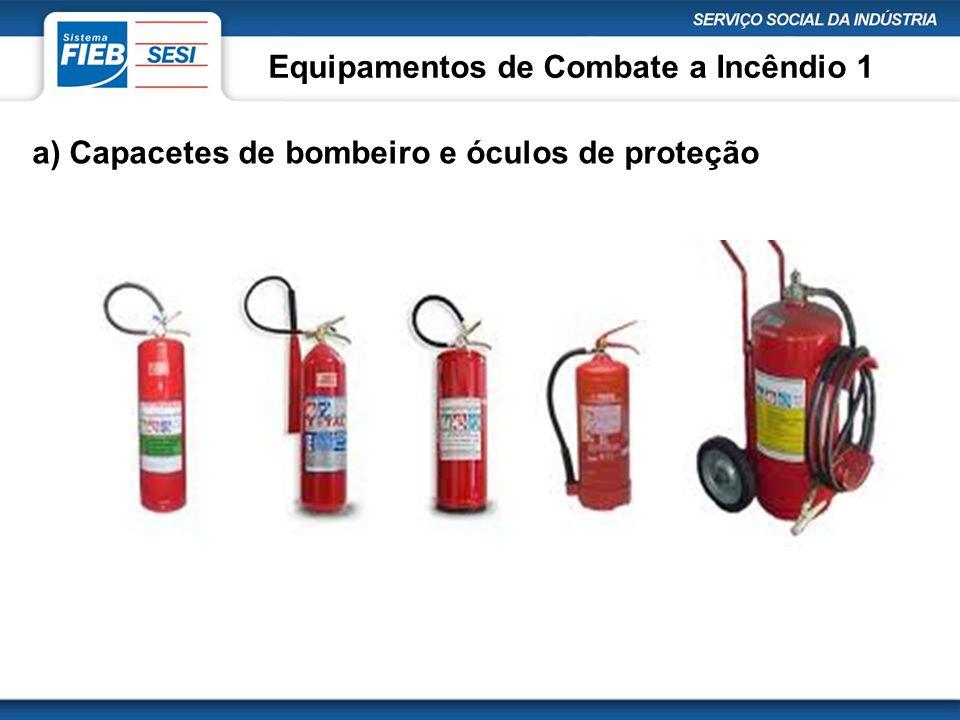 Equipamentos de Combate a Incêndio 1 a) Capacetes de bombeiro e óculos de proteção