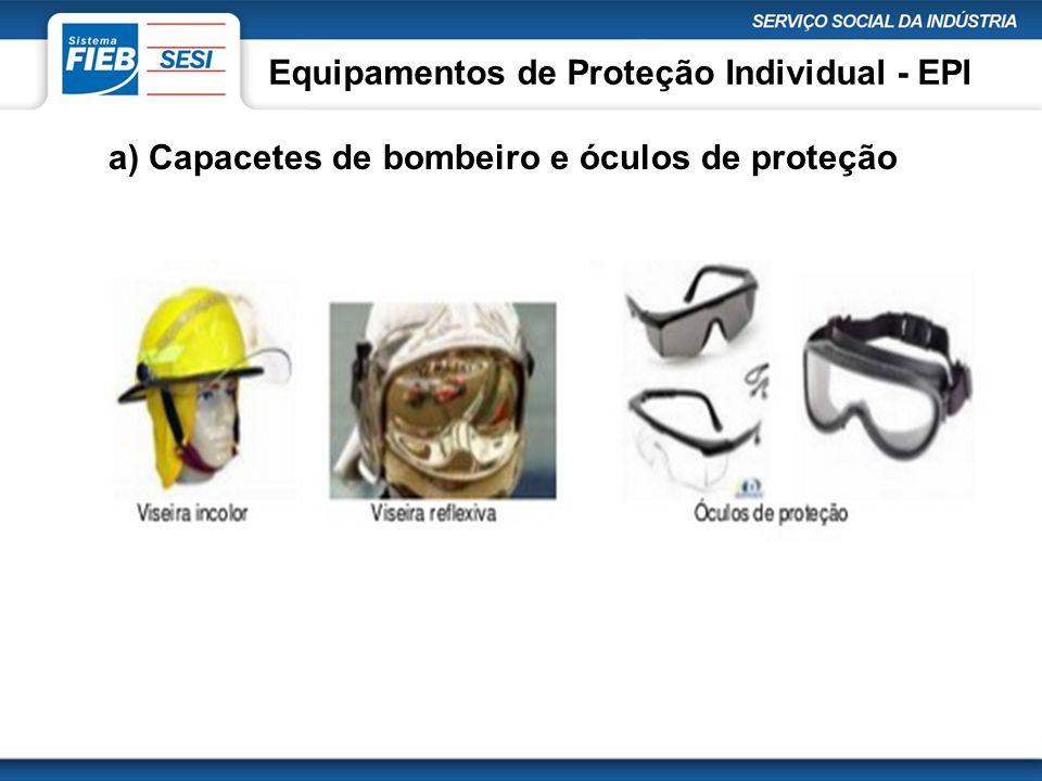 Equipamentos de Proteção Individual - EPI a) Capacetes de bombeiro e óculos de proteção