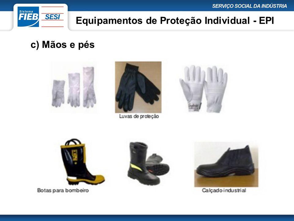 Equipamentos de Proteção Individual - EPI c) Mãos e pés
