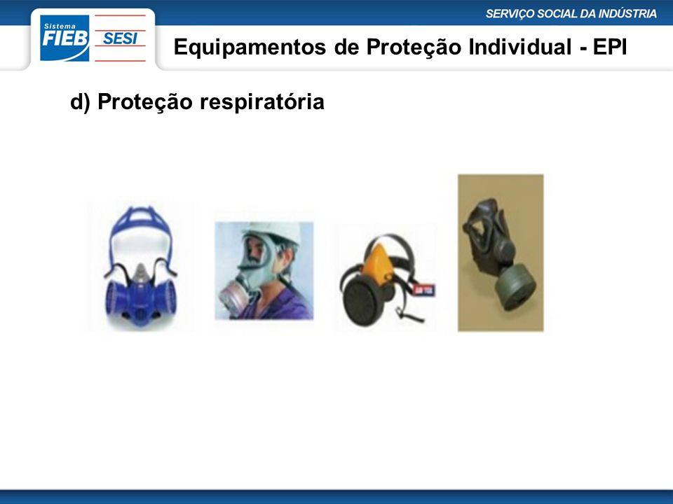 Equipamentos de Proteção Individual - EPI d) Proteção respiratória