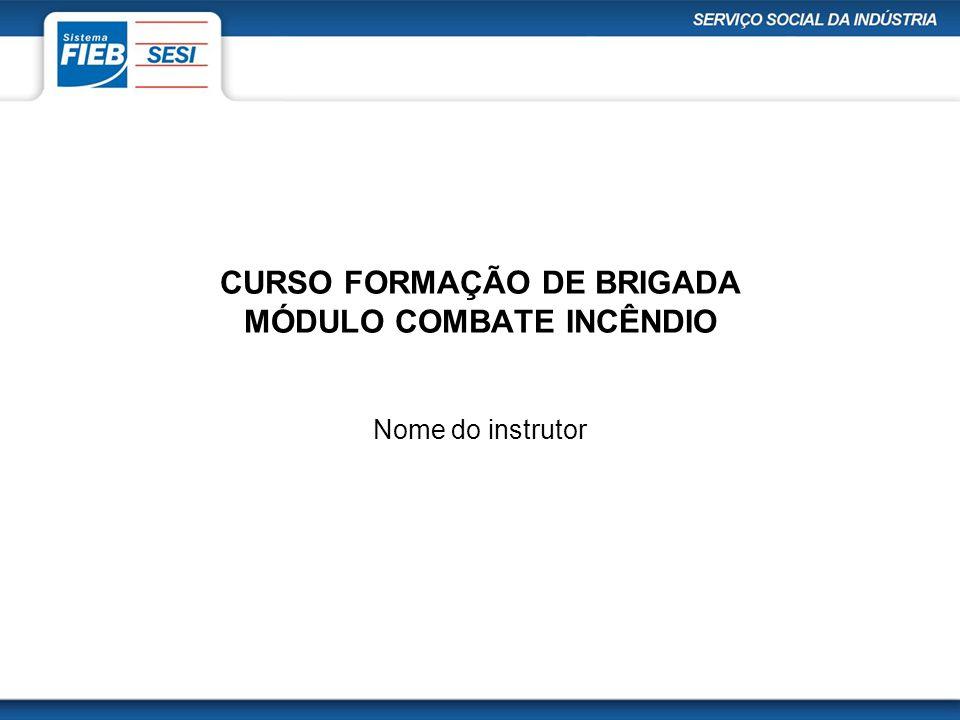 CURSO FORMAÇÃO DE BRIGADA MÓDULO COMBATE INCÊNDIO Nome do instrutor
