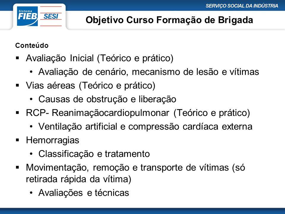 Objetivo Curso Formação de Brigada Conteúdo  Avaliação Inicial (Teórico e prático) •Avaliação de cenário, mecanismo de lesão e vítimas  Vias aéreas