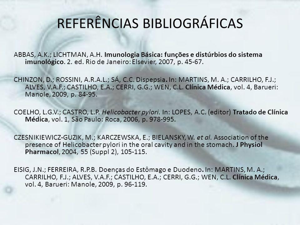 REFERÊNCIAS BIBLIOGRÁFICAS ABBAS, A.K.; LICHTMAN, A.H. Imunologia Básica: funções e distúrbios do sistema imunológico. 2. ed. Rio de Janeiro: Elsevier