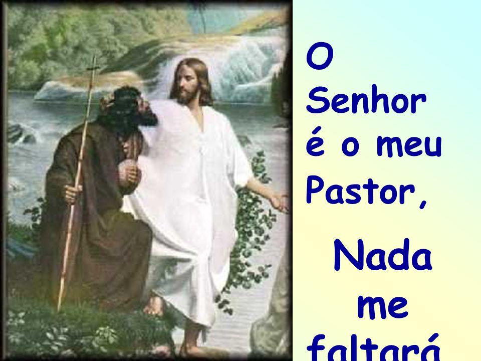 O Senhor é o meu Pastor, Nada me faltará..