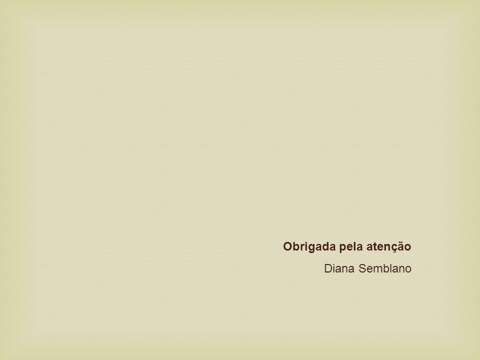 Obrigada pela atenção Diana Semblano
