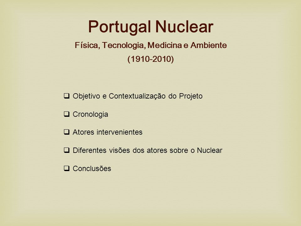 Objetivo do Projeto  Explorar as múltiplas dimensões e ramificações da história da investigação nuclear em Portugal desde 1990 até ao presente.