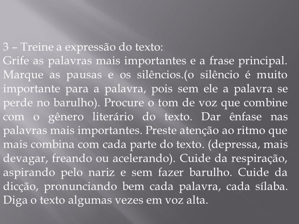 3 – Treine a expressão do texto: Grife as palavras mais importantes e a frase principal. Marque as pausas e os silêncios.(o silêncio é muito important