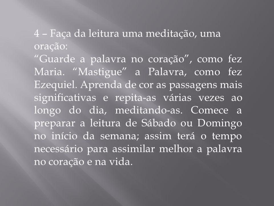 4 – Faça da leitura uma meditação, uma oração: Guarde a palavra no coração , como fez Maria.