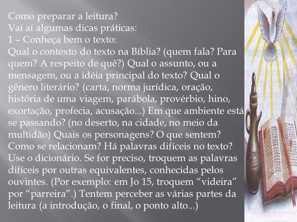 Como preparar a leitura? Vai aí algumas dicas práticas: 1 – Conheça bem o texto: Qual o contexto do texto na Bíblia? (quem fala? Para quem? A respeito