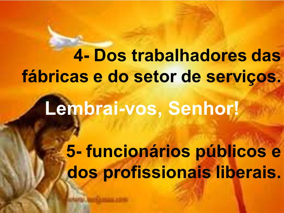 4- Dos trabalhadores das fábricas e do setor de serviços. Lembrai-vos, Senhor! 5- funcionários públicos e dos profissionais liberais.
