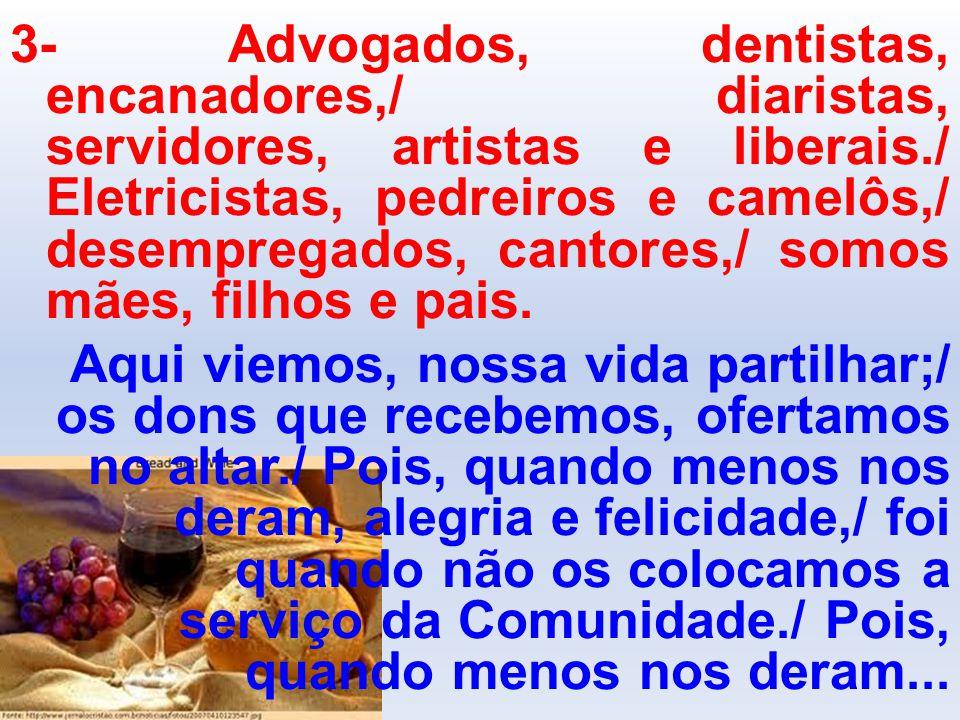 3- Advogados, dentistas, encanadores,/ diaristas, servidores, artistas e liberais./ Eletricistas, pedreiros e camelôs,/ desempregados, cantores,/ somo