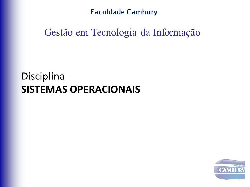 Gestão em Tecnologia da Informação Faculdade Cambury Disciplina SISTEMAS OPERACIONAIS