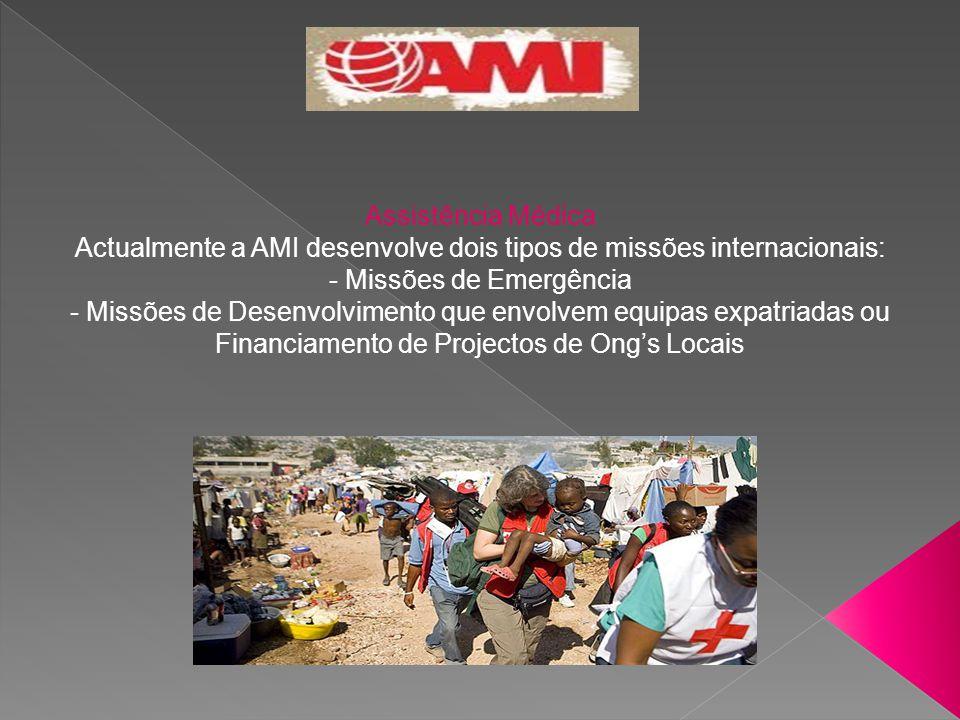 Assistência Médica Actualmente a AMI desenvolve dois tipos de missões internacionais: - Missões de Emergência - Missões de Desenvolvimento que envolve