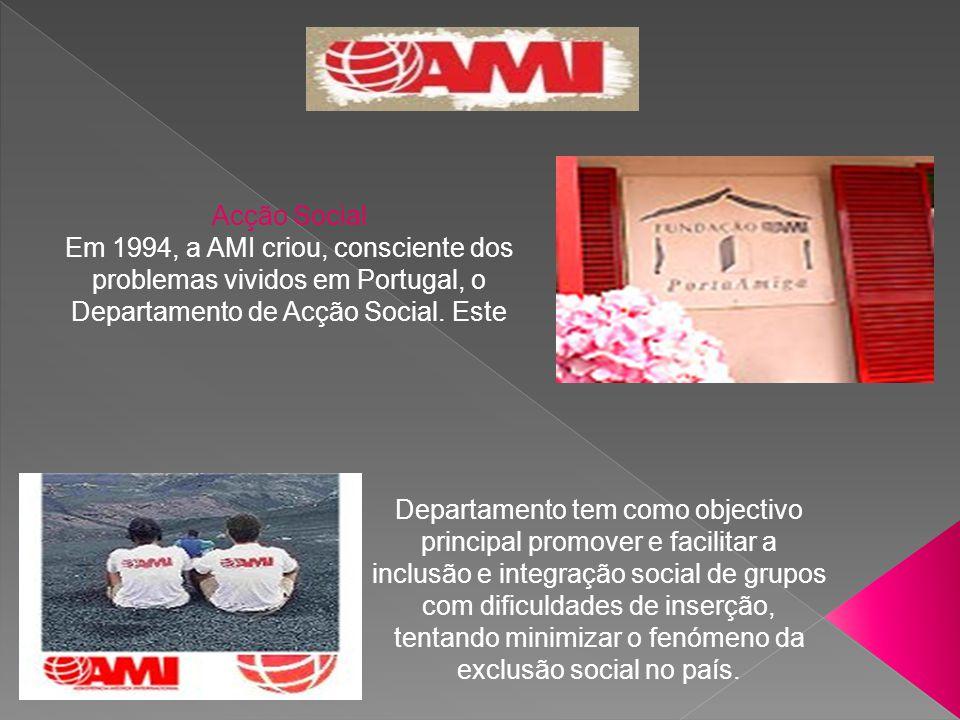 Acção Social Em 1994, a AMI criou, consciente dos problemas vividos em Portugal, o Departamento de Acção Social. Este Departamento tem como objectivo
