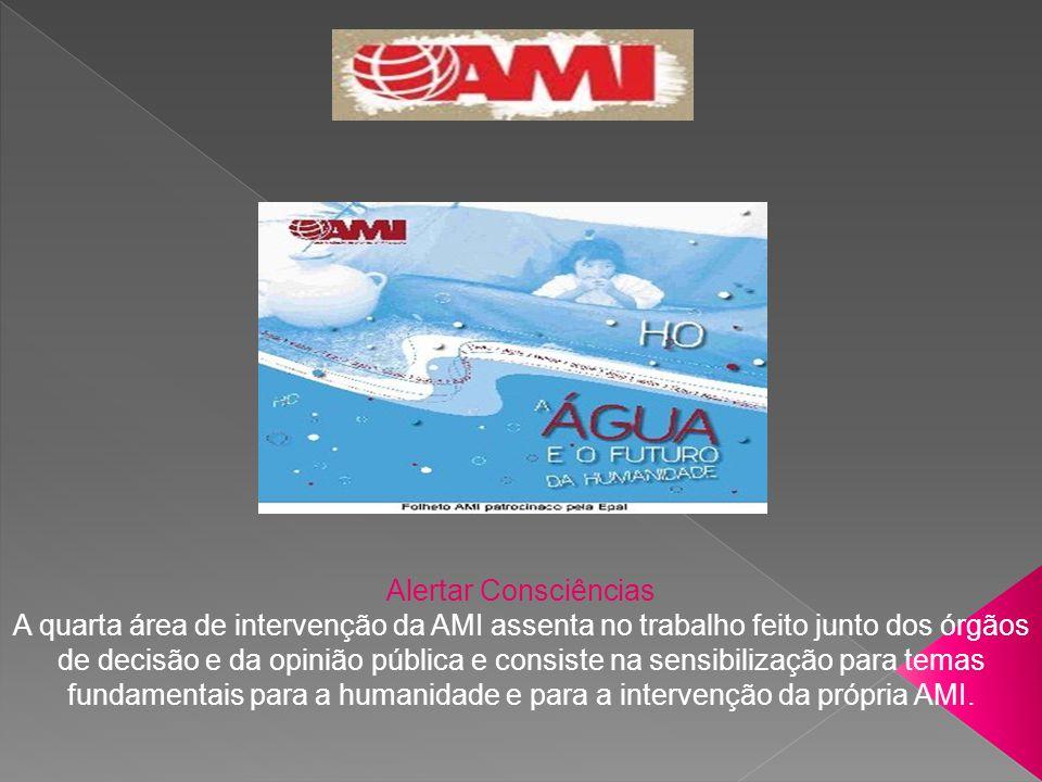 Alertar Consciências A quarta área de intervenção da AMI assenta no trabalho feito junto dos órgãos de decisão e da opinião pública e consiste na sens