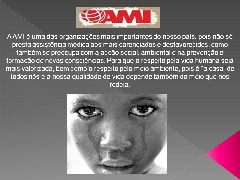 A AMI é uma das organizações mais importantes do nosso país, pois não só presta assistência médica aos mais carenciados e desfavorecidos, como também